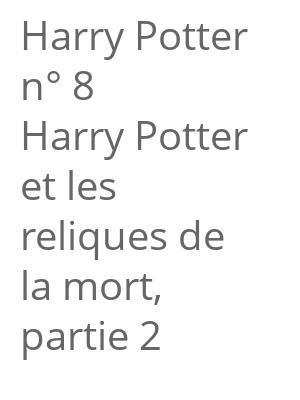 """Afficher """"Harry Potter n° 8 Harry Potter et les reliques de la mort, partie 2"""""""